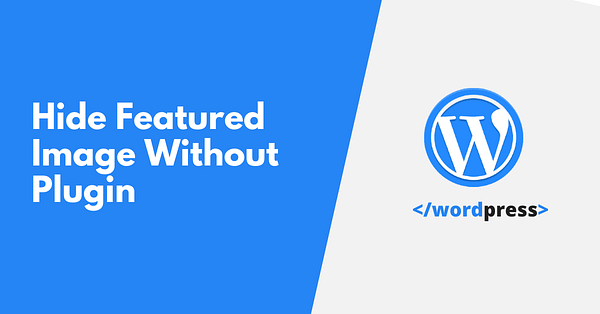 Hide Featured Image in WordPress Without Plugin