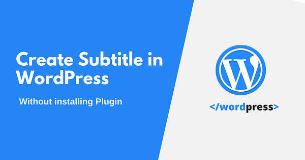 Add Subtitle in WordPress Post Without Plugin